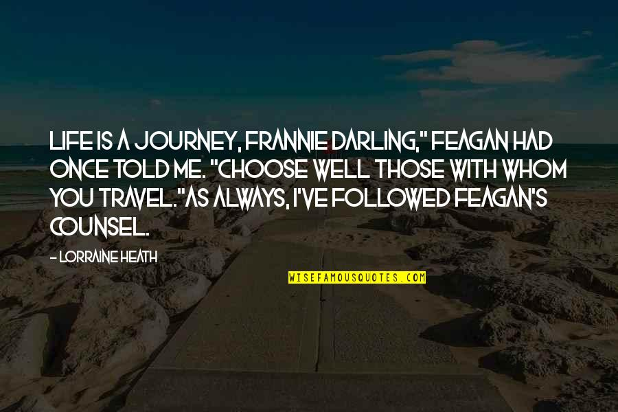 """Life Journey With You Quotes By Lorraine Heath: Life is a journey, Frannie darling,"""" Feagan had"""
