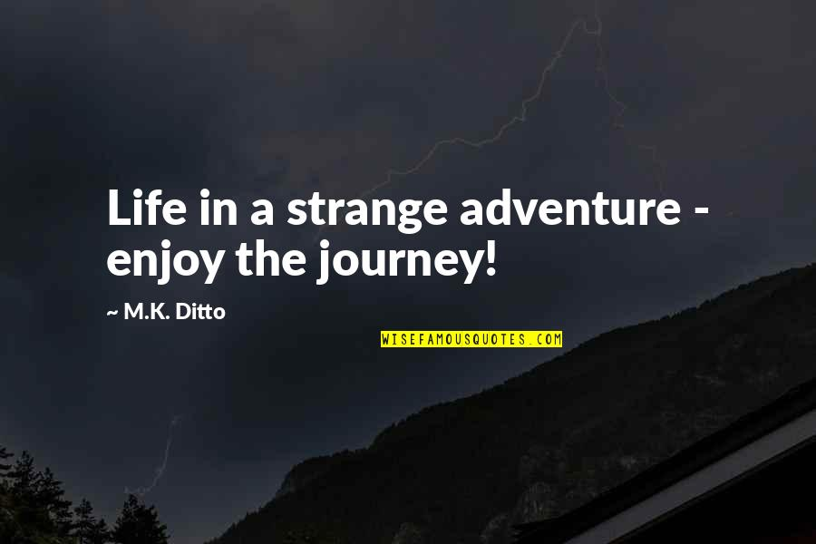 Life Journey With You Quotes By M.K. Ditto: Life in a strange adventure - enjoy the