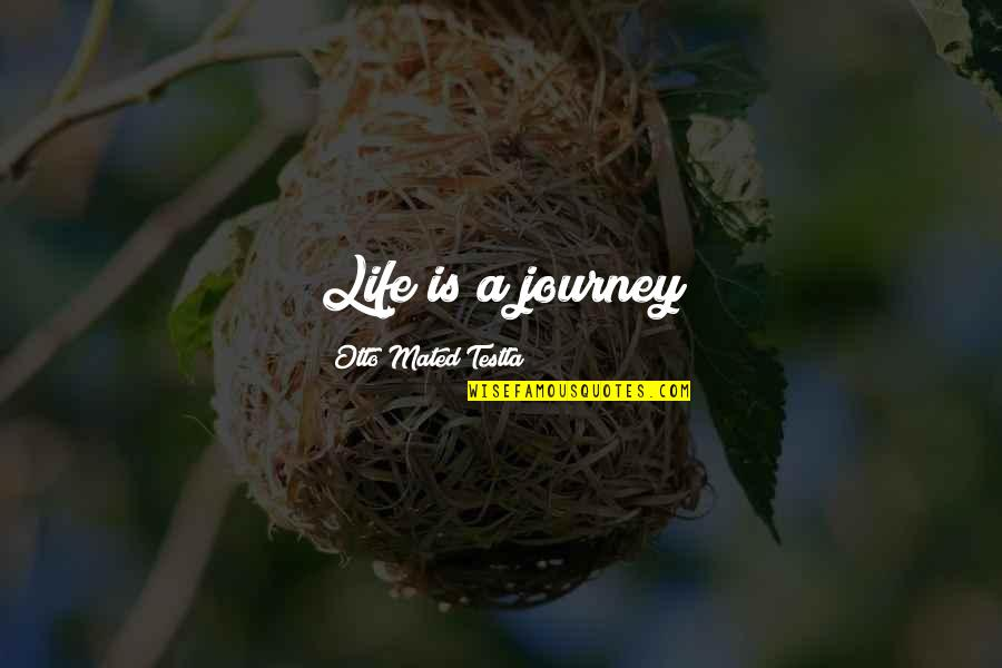 Life Journey With You Quotes By Otto Mated Testla: Life is a journey