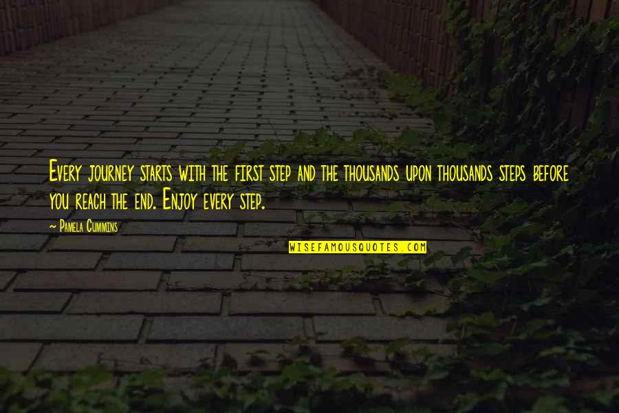 Life Journey With You Quotes By Pamela Cummins: Every journey starts with the first step and