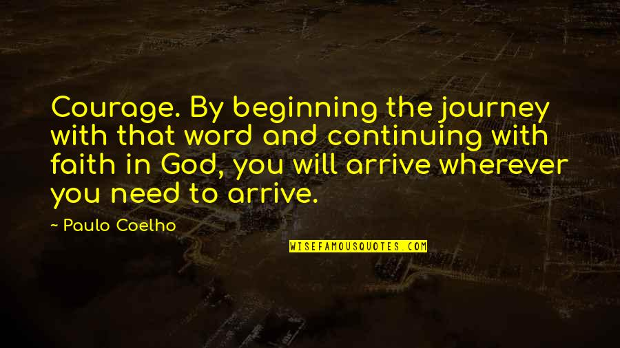 Life Journey With You Quotes By Paulo Coelho: Courage. By beginning the journey with that word