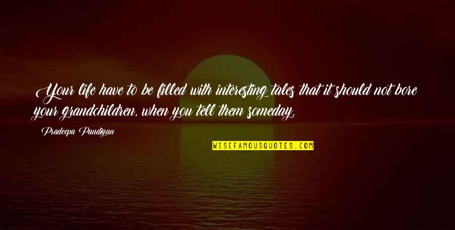 Life Journey With You Quotes By Pradeepa Pandiyan: Your life have to be filled with interesting
