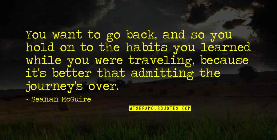 Life Journey With You Quotes By Seanan McGuire: You want to go back, and so you