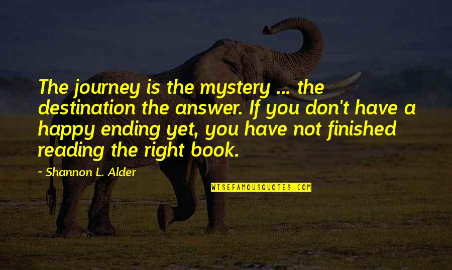 Life Journey With You Quotes By Shannon L. Alder: The journey is the mystery ... the destination