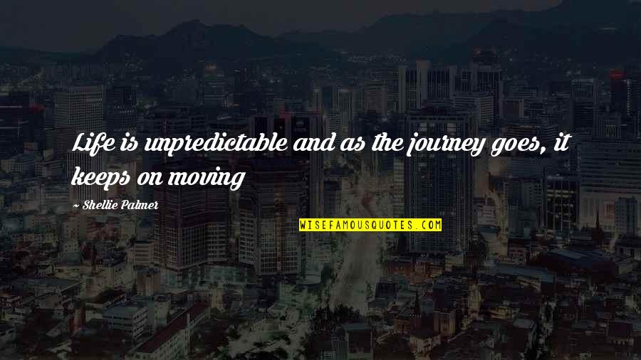 Life Journey With You Quotes By Shellie Palmer: Life is unpredictable and as the journey goes,