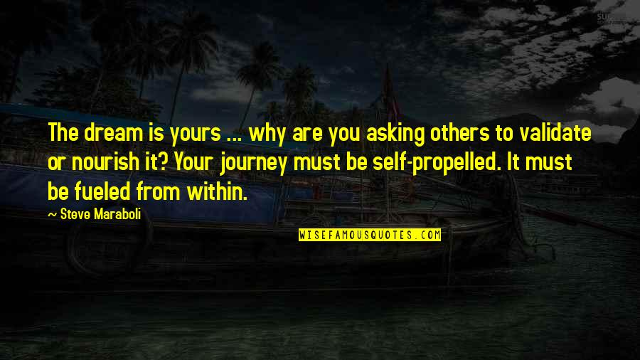 Life Journey With You Quotes By Steve Maraboli: The dream is yours ... why are you