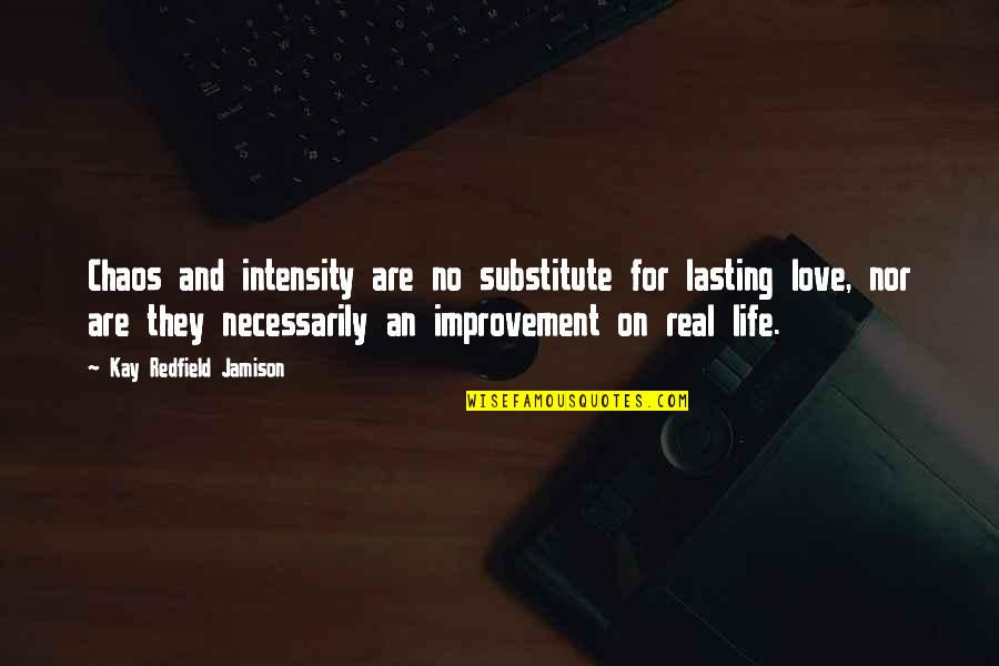 Life Lasting Love Quotes By Kay Redfield Jamison: Chaos and intensity are no substitute for lasting