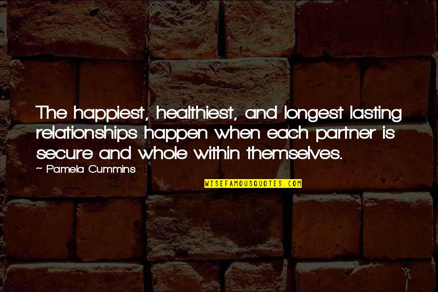 Life Lasting Love Quotes By Pamela Cummins: The happiest, healthiest, and longest lasting relationships happen