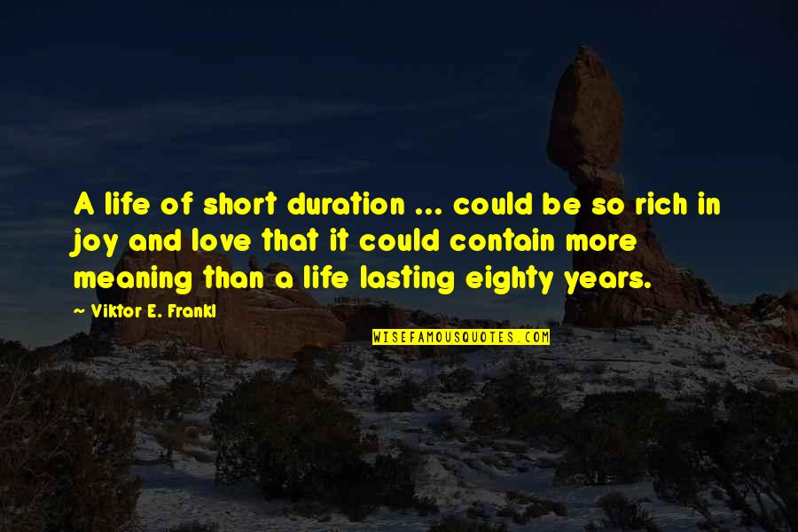 Life Lasting Love Quotes By Viktor E. Frankl: A life of short duration ... could be
