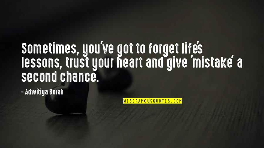 Life Lesson Trust Quotes By Adwitiya Borah: Sometimes, you've got to forget life's lessons, trust