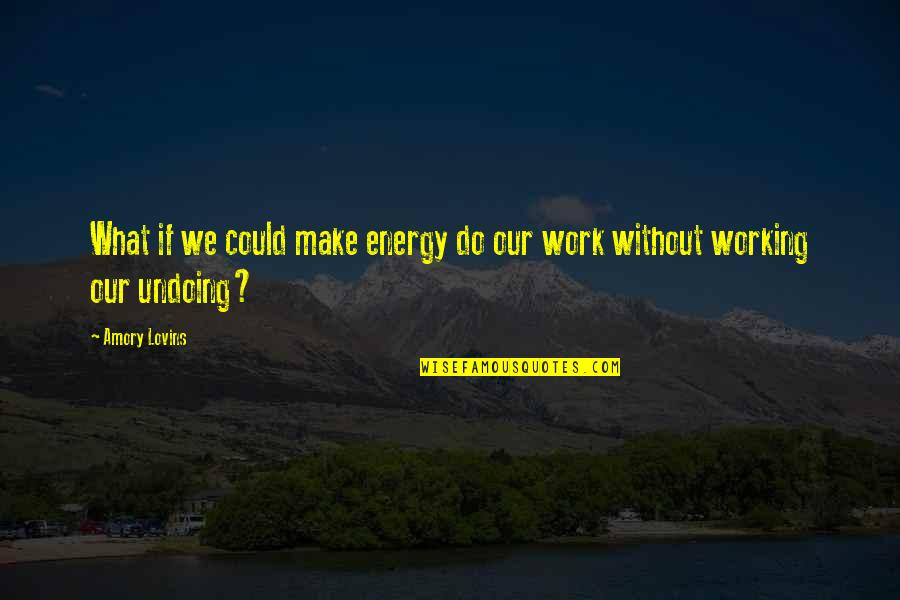 Life Lesson Trust Quotes By Amory Lovins: What if we could make energy do our