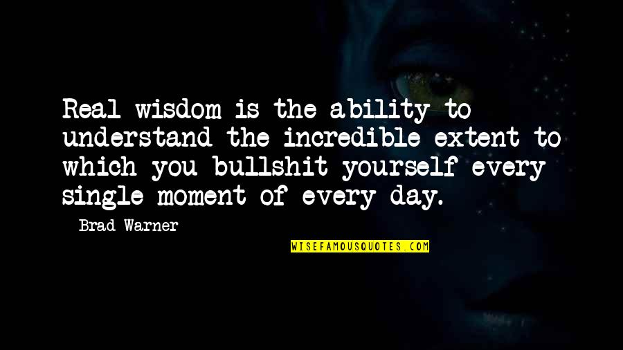 Life Lesson Trust Quotes By Brad Warner: Real wisdom is the ability to understand the