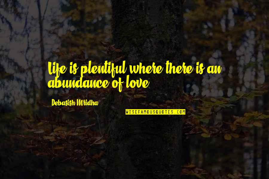 Life Lesson Trust Quotes By Debasish Mridha: Life is plentiful where there is an abundance