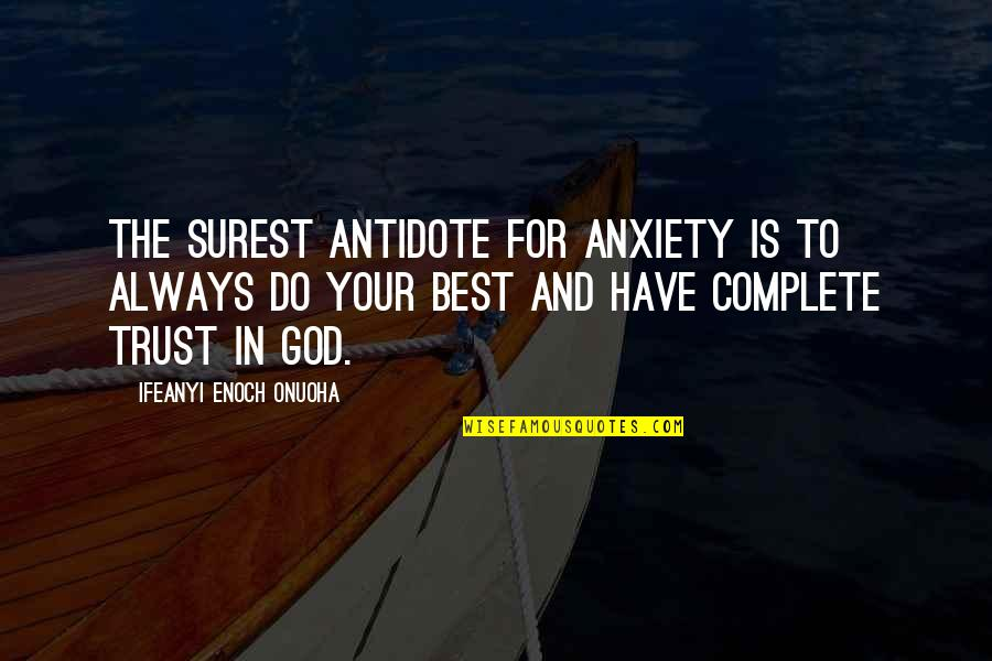 Life Lesson Trust Quotes By Ifeanyi Enoch Onuoha: The surest antidote for anxiety is to always
