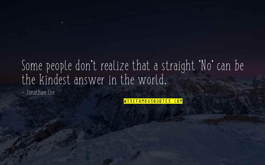 Life Lesson Trust Quotes By Jonathan Coe: Some people don't realize that a straight 'No'