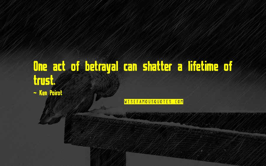 Life Lesson Trust Quotes By Ken Poirot: One act of betrayal can shatter a lifetime
