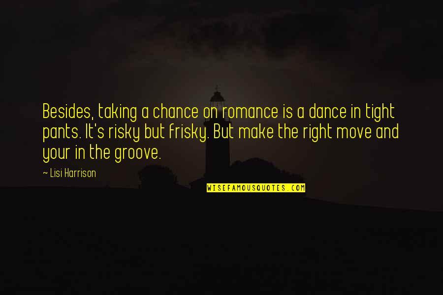 Life Lesson Trust Quotes By Lisi Harrison: Besides, taking a chance on romance is a