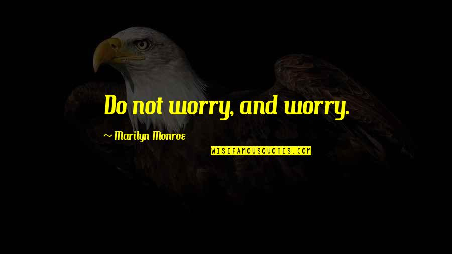 Life Lesson Trust Quotes By Marilyn Monroe: Do not worry, and worry.