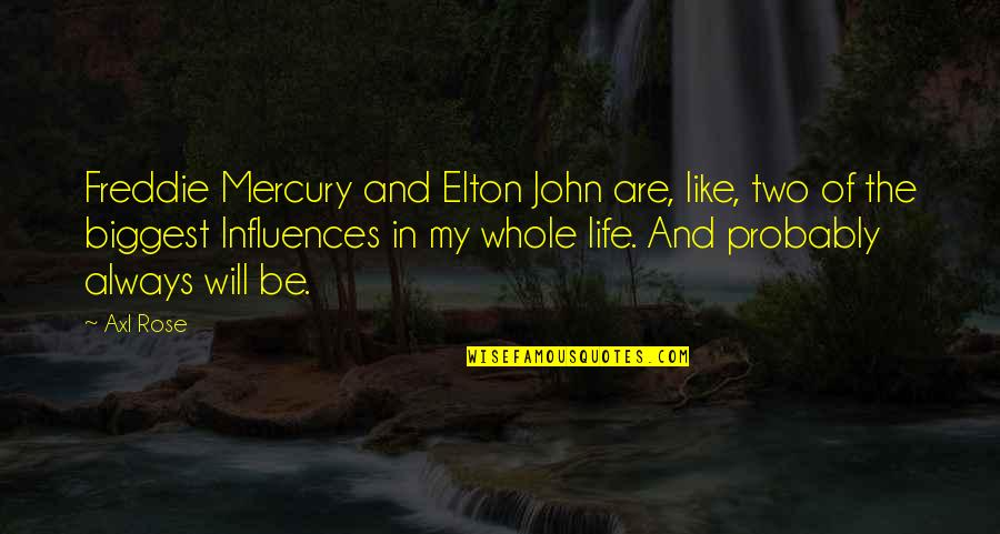 Life Like Rose Quotes By Axl Rose: Freddie Mercury and Elton John are, like, two