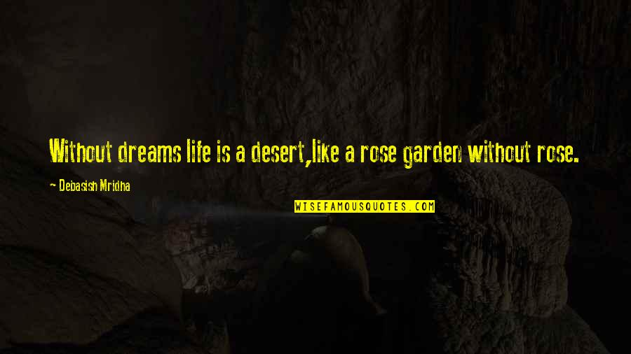 Life Like Rose Quotes By Debasish Mridha: Without dreams life is a desert,like a rose