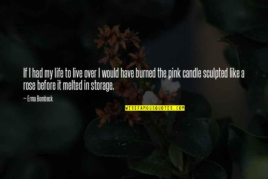 Life Like Rose Quotes By Erma Bombeck: If I had my life to live over