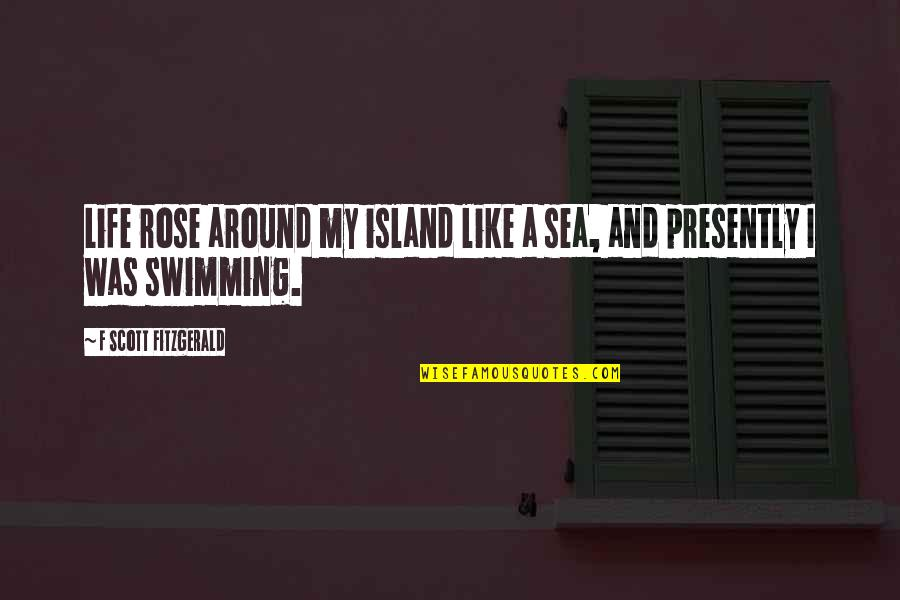 Life Like Rose Quotes By F Scott Fitzgerald: Life rose around my island like a sea,