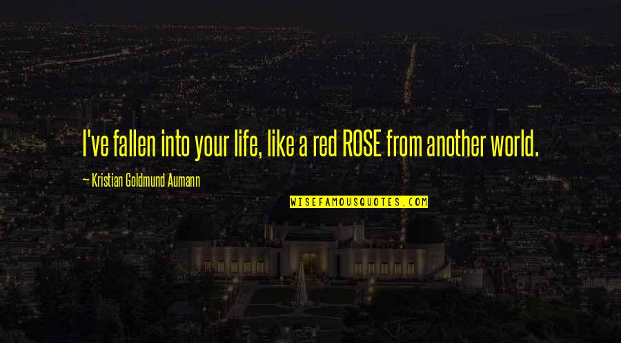 Life Like Rose Quotes By Kristian Goldmund Aumann: I've fallen into your life, like a red