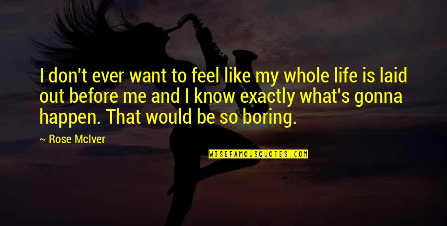Life Like Rose Quotes By Rose McIver: I don't ever want to feel like my