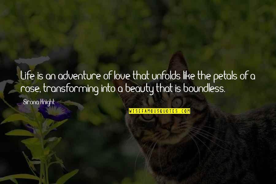 Life Like Rose Quotes By Sirona Knight: Life is an adventure of love that unfolds