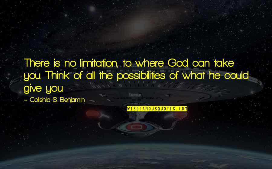Life Limitation Quotes By Colishia S. Benjamin: There is no limitation, to where God can