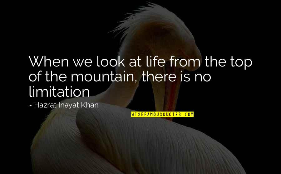 Life Limitation Quotes By Hazrat Inayat Khan: When we look at life from the top
