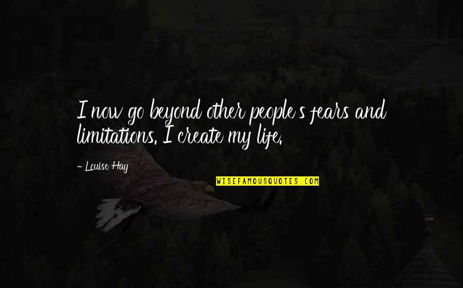 Life Limitation Quotes By Louise Hay: I now go beyond other people's fears and