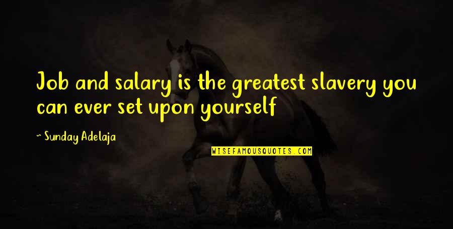 Life Limitation Quotes By Sunday Adelaja: Job and salary is the greatest slavery you
