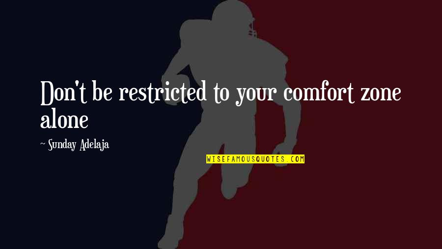 Life Limitation Quotes By Sunday Adelaja: Don't be restricted to your comfort zone alone