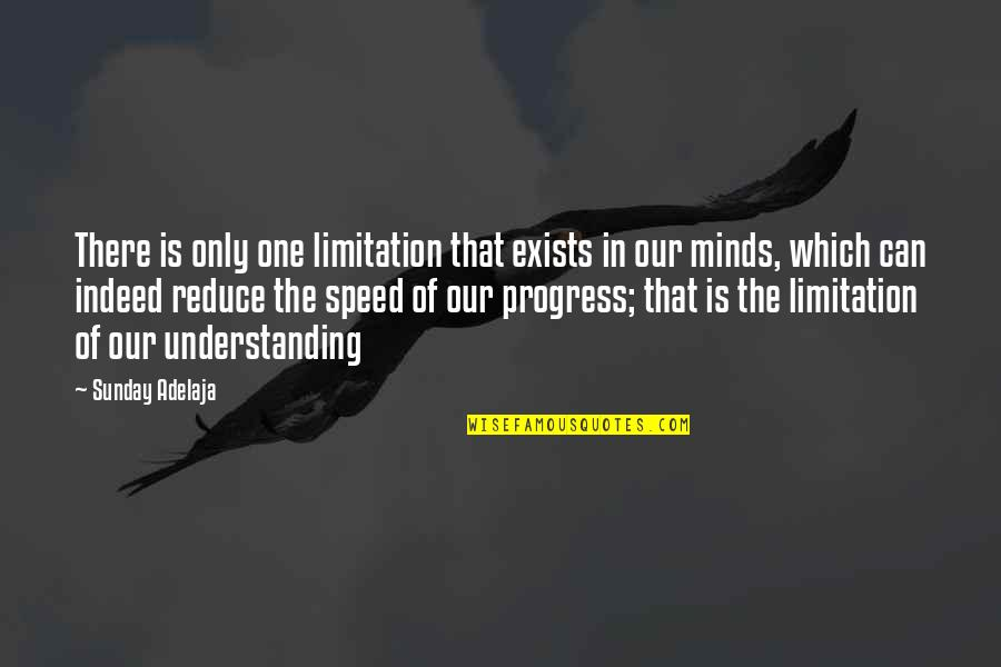 Life Limitation Quotes By Sunday Adelaja: There is only one limitation that exists in