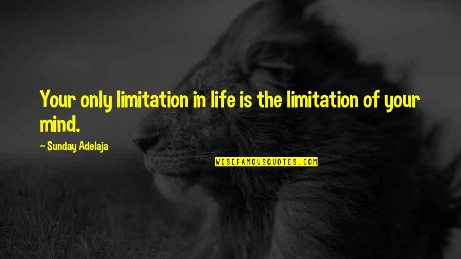 Life Limitation Quotes By Sunday Adelaja: Your only limitation in life is the limitation
