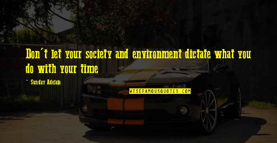 Life Limitation Quotes By Sunday Adelaja: Don't let your society and environment dictate what