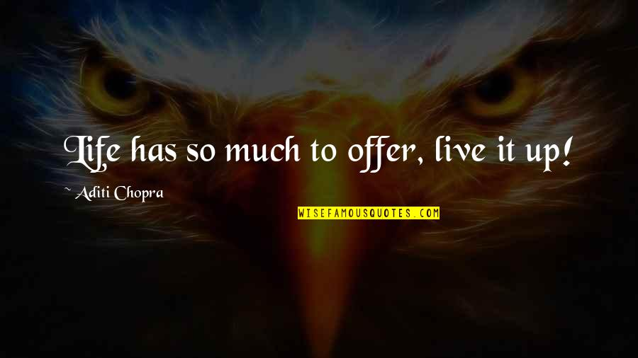 Life Live It Up Quotes By Aditi Chopra: Life has so much to offer, live it