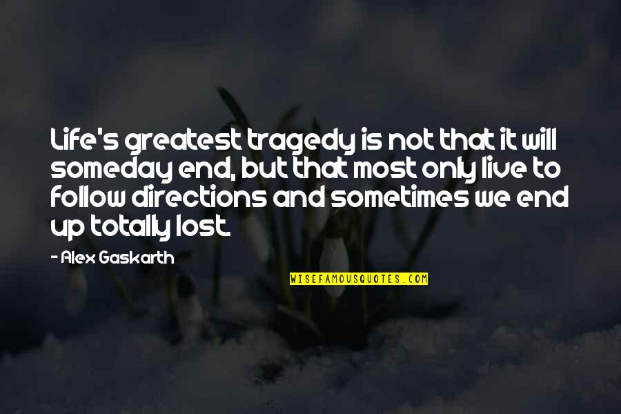 Life Live It Up Quotes By Alex Gaskarth: Life's greatest tragedy is not that it will