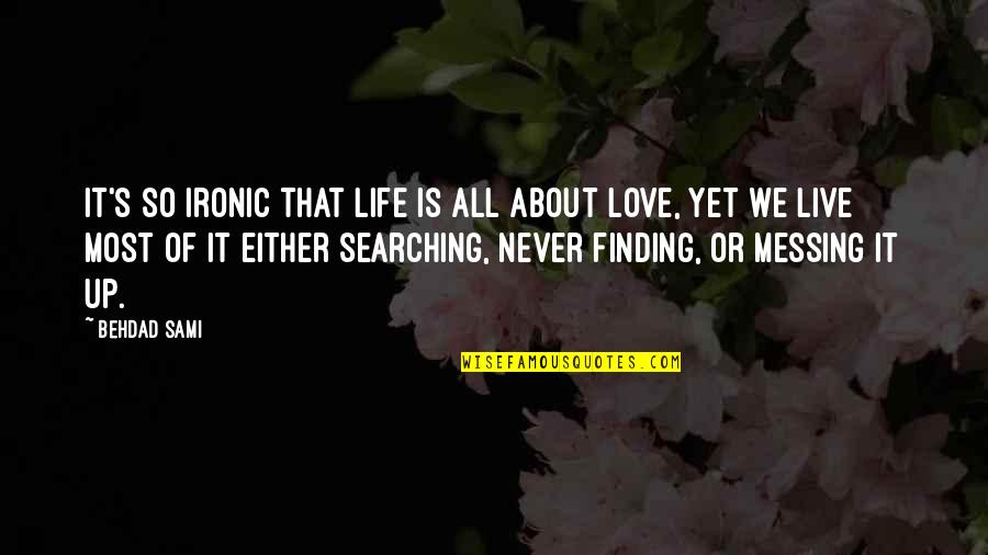 Life Live It Up Quotes By Behdad Sami: It's so ironic that life is all about