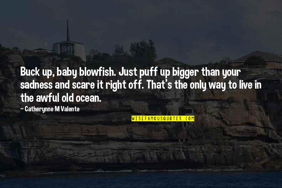 Life Live It Up Quotes By Catherynne M Valente: Buck up, baby blowfish. Just puff up bigger