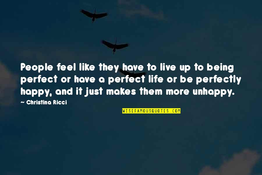 Life Live It Up Quotes By Christina Ricci: People feel like they have to live up