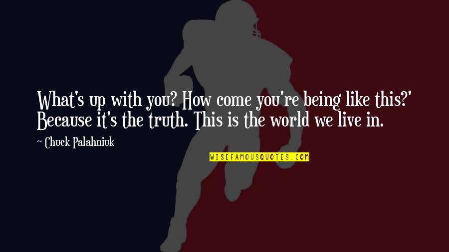 Life Live It Up Quotes By Chuck Palahniuk: What's up with you? How come you're being