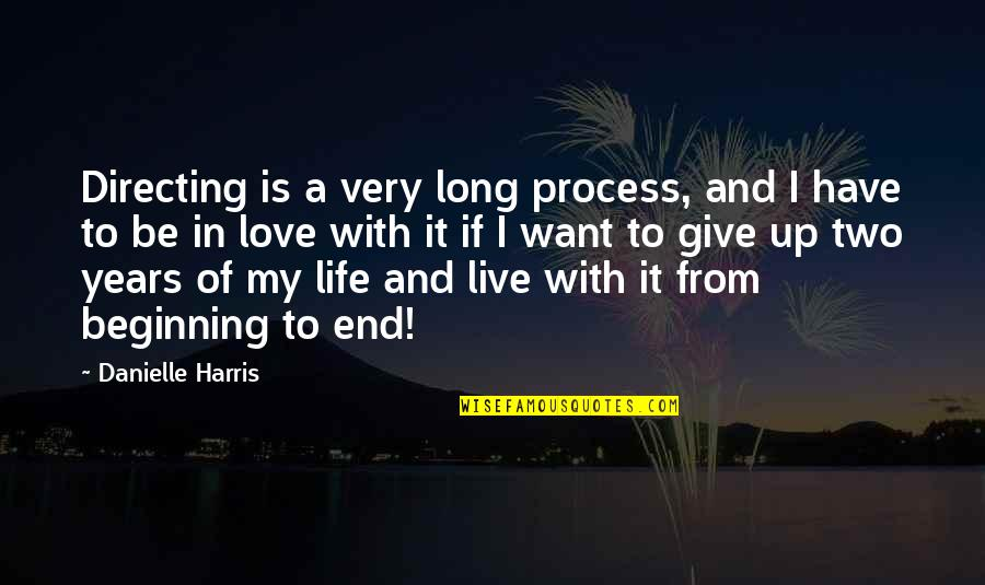 Life Live It Up Quotes By Danielle Harris: Directing is a very long process, and I