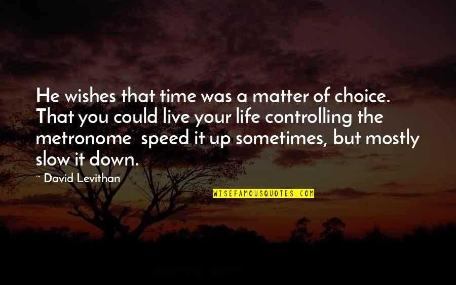 Life Live It Up Quotes By David Levithan: He wishes that time was a matter of