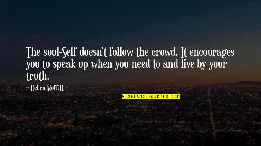 Life Live It Up Quotes By Debra Moffitt: The soul-Self doesn't follow the crowd. It encourages