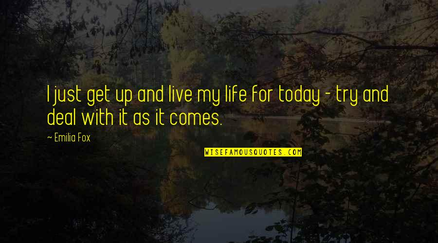 Life Live It Up Quotes By Emilia Fox: I just get up and live my life