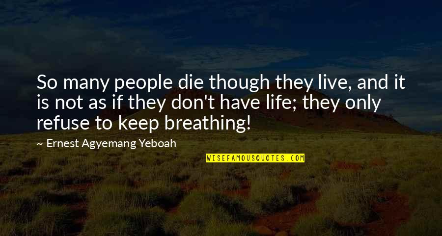 Life Live It Up Quotes By Ernest Agyemang Yeboah: So many people die though they live, and