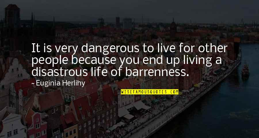 Life Live It Up Quotes By Euginia Herlihy: It is very dangerous to live for other
