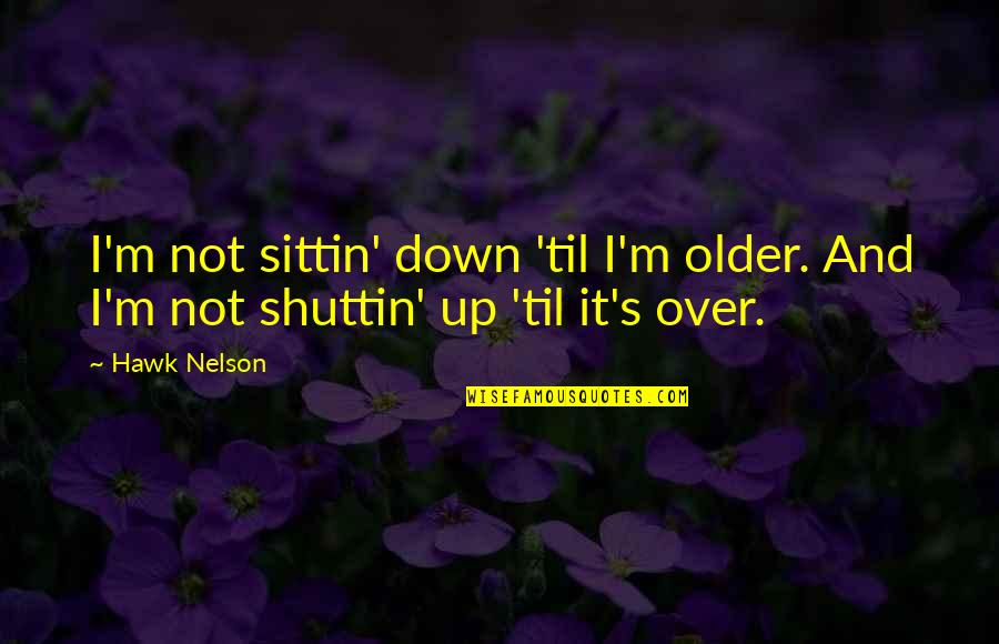 Life Live It Up Quotes By Hawk Nelson: I'm not sittin' down 'til I'm older. And